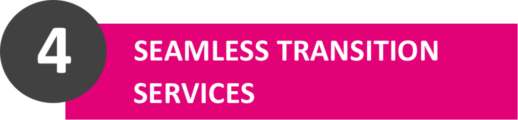 Seamless transition services